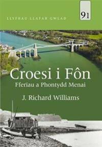 Llyfrau Llafar Gwlad: 91. Croesi i Fn - Fferau a Phontydd Menai