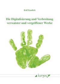 Die Digitalisierung Und Verbreitung Verwaister Und Vergriffener Werke
