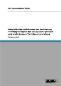 Moglichkeiten Und Grenzen Der Evaluierung Von Hedgefonds Fur Den Einsatz in Der Privaten Und Unabhangigen Vermogensverwaltung