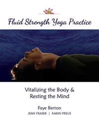 Fluid Strength Yoga Practice: Vitalizing the Body & Resting the Mind