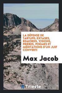 La Defense de Tartufe; Extases, Remords, Visions, Prieres, Poemes Et Meditations D'Un Juif Converti