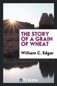 The Story of a Grain of Wheat