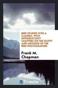 Bird Studies with a Camera