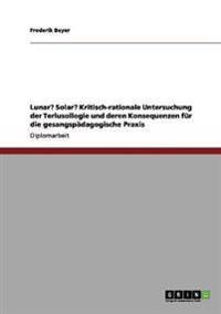 Lunar? Solar? Kritisch-Rationale Untersuchung Der Terlusollogie Und Deren Konsequenzen Fur Die Gesangspadagogische Praxis