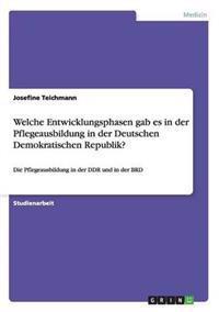 Welche Entwicklungsphasen Gab Es in Der Pflegeausbildung in Der Deutschen Demokratischen Republik?