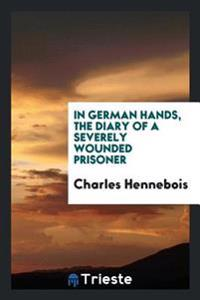 In German Hands, the Diary of a Severely Wounded Prisoner