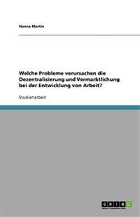 Welche Probleme Verursachen Die Dezentralisierung Und Vermarktlichung Bei Der Entwicklung Von Arbeit?