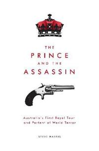 The Prince and the Assassin: Australia's First Royal Tour and Portent of World Terror
