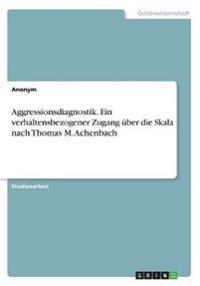 Aggressionsdiagnostik. Ein verhaltensbezogener Zugang über die Skala nach Thomas M. Achenbach
