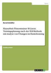 Hausarbeit Fitnesstrainer B-Lizenz. Trainingsplanung Nach Der Ilb-Methode Mit Analyse Von Ubungen Im Hanteltraining
