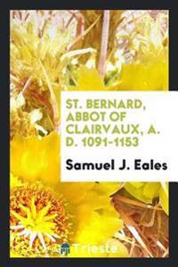 St. Bernard, Abbot of Clairvaux, A. D. 1091-1153
