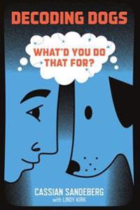 Decoding Dogs: What'd You Do That For?