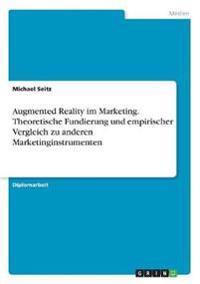 Augmented Reality im Marketing. Theoretische Fundierung und empirischer Vergleich zu anderen Marketinginstrumenten