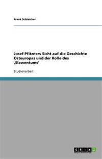 Josef Pfitzners Sicht Auf Die Geschichte Osteuropas Und Der Rolle Des Slawentums'