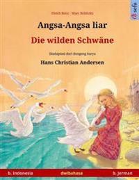 Angsa-Angsa Liar - Die Wilden Schwane. Buku Anak-Anak Hasil Adaptasi Dari Dongeng Karya Hans Christian Andersen Dalam Dua Bahasa (B. Indonesia - B. Je