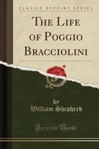 The Life of Poggio Bracciolini (Classic Reprint)