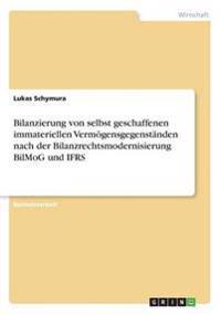 Bilanzierung Von Selbst Geschaffenen Immateriellen Vermogensgegenstanden Nach Der Bilanzrechtsmodernisierung Bilmog Und Ifrs