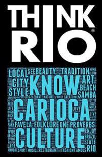 Think Rio: Day-To-Day Customs, Folklore, and Hundreds of Proverbs and Carioca Expressions Come Together Into a Guide to the Soul