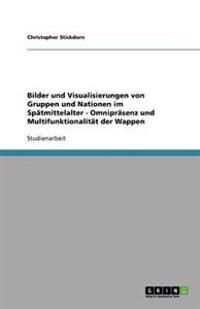 Bilder und Visualisierungen von Gruppen und Nationen im Spätmittelalter - Omnipräsenz und Multifunktionalität der Wappen