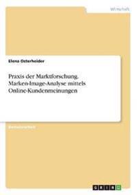 Praxis der Marktforschung. Marken-Image-Analyse mittels Online-Kundenmeinungen