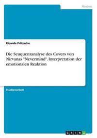 """Die Seuquenzanalyse des Covers von Nirvanas """"Nevermind"""". Interpretation der emotionalen Reaktion"""