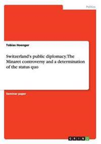 Switzerland's Public Diplomacy. the Minaret Controversy and a Determination of the Status Quo