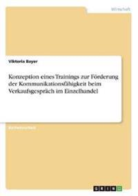 Konzeption eines Trainings zur Förderung der Kommunikationsfähigkeit beim Verkaufsgespräch im Einzelhandel