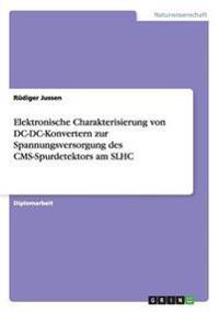 Elektronische Charakterisierung von DC-DC-Konvertern zur Spannungsversorgung des CMS-Spurdetektors am SLHC
