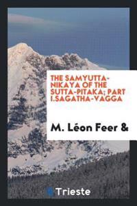 The Samyutta-Nikaya of the Sutta-Pitaka; Part I.Sagatha-Vagga