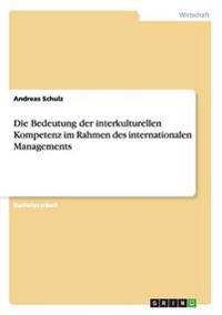 Die Bedeutung der interkulturellen Kompetenz im Rahmen des internationalen Managements