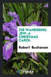 The Wandering Jew; A Christmas Carol