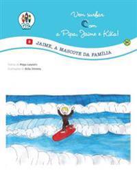 Jaime, a Mascote Da Familia!: Vem Surfar Com a Pipa, Jaime E Kika! (Volume 3. Edicao Luso-Brasileira)