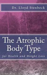 The Atrophic Body Type: For Health and Weight Loss