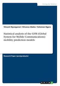 Statistical Analysis of the GSM (Global System for Mobile Communications) Mobility Prediction Models