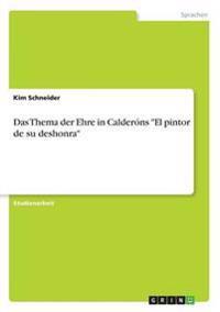 """Das Thema Der Ehre in Calderons """"El Pintor de Su Deshonra"""""""