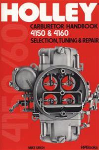 Holley Carburetor Handbook, Models 4150 & 4160: Selection, Tuning & Repair
