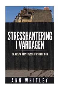 Stresshantering I Vardagen: Ta Grepp Om Stressen Och Stryp Den
