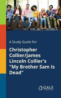 A Study Guide for Christopher Collier/James Lincoln Collier's My Brother Sam Is Dead