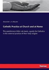 Catholic Practice at Church and at Home