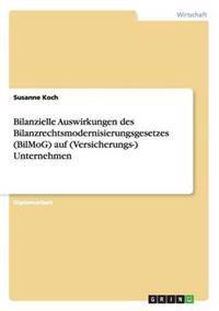 Bilanzielle Auswirkungen Des Bilanzrechtsmodernisierungsgesetzes (Bilmog) Auf (Versicherungs-) Unternehmen