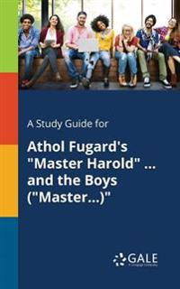 A Study Guide for Athol Fugard's Master Harold ... and the Boys (Master...)
