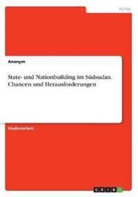 State- und Nationbuilding im Südsudan. Chancen und Herausforderungen