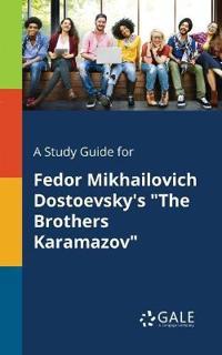 A Study Guide for Fedor Mikhailovich Dostoevsky's the Brothers Karamazov