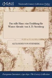 Das Stille Haus: Eine Erzahlung Fur Winter-Abende: Von A. D. Sternberg