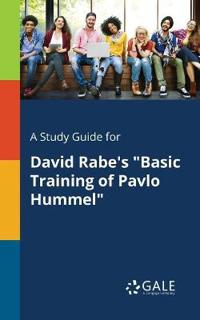 A Study Guide for David Rabe's Basic Training of Pavlo Hummel