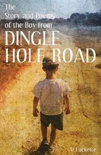 The Story and Poems of the Boy from Dingle Hole Road