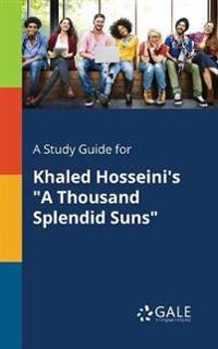 A Study Guide for Khaled Hosseini's a Thousand Splendid Suns