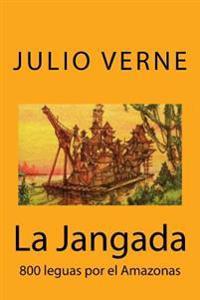 La Jangada: 800 Leguas Por El Amazonas (Spanish) Edition