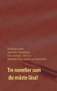 Förvandlingen, 2 B R 0 2 B och Legenden om Slummerdalen: Tre klassiska noveller av F. Kafka, K. Vonnegut och W. Irving.