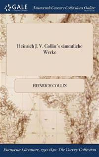 Heinrich J. V. Collin's Sammtliche Werke